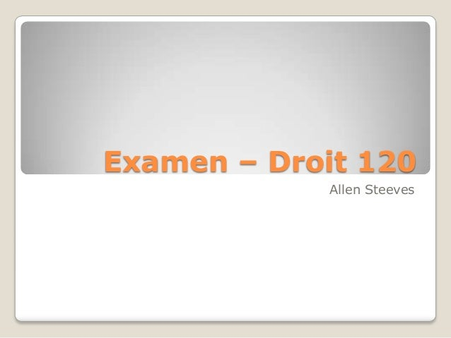 Examen – Droit 120             Allen Steeves