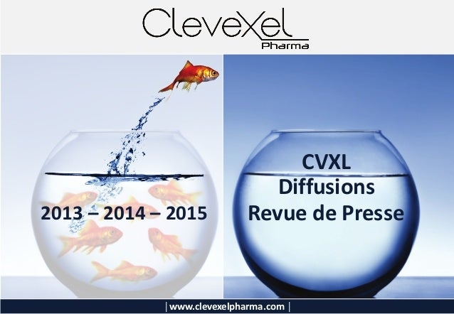 │www.clevexelpharma.com │ Revue de Presse CVXL Diffusions 2013 – 2014 – 2015