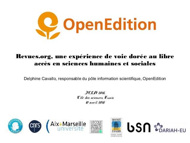 Revues.org, une expérience de voie dorée au libre accès en sciences humaines et sociales Delphine Cavallo, responsable du ...