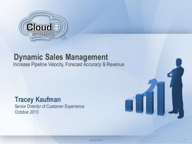 1Cloud9 2010 1 Dynamic Sales Management Tracey Kaufman Senior Director of Customer Experience October 2010 Increase Pipeli...