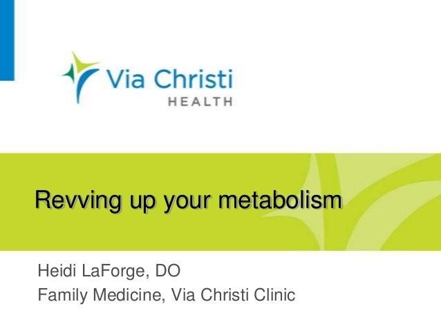 Revving up your metabolismHeidi LaForge, DOFamily Medicine, Via Christi Clinic