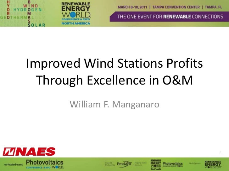 Improved Wind Stations Profits Through Excellence in O&M<br />William F. Manganaro<br />