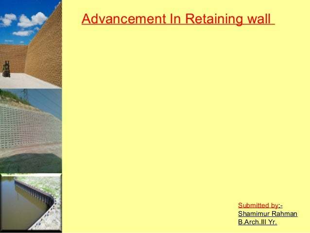 Advancement In Retaining wall  Submitted by:Shamimur Rahman B.Arch.III Yr.