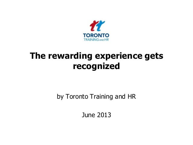 The rewarding experience getsrecognizedby Toronto Training and HRJune 2013