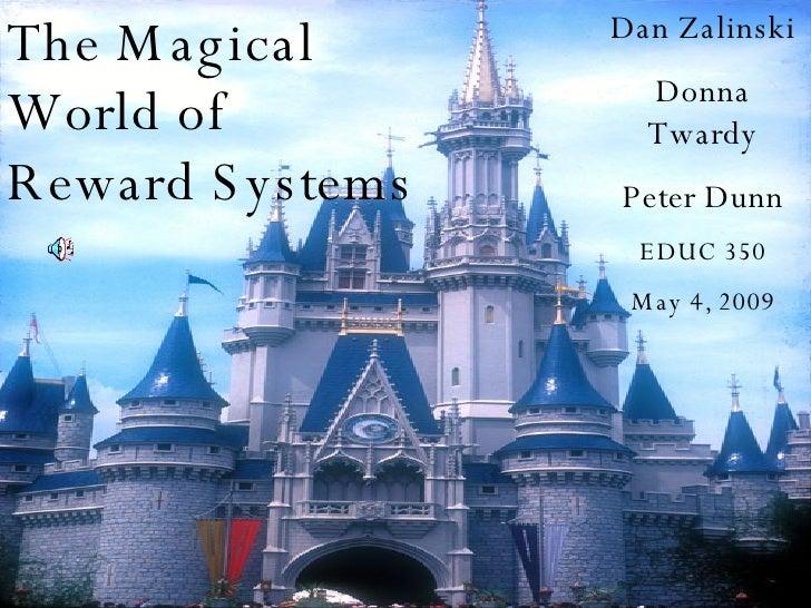 Reward Systems   Peter Dunn Donna Twardy Dan Zalinski EDUC 350 May 5, 2009  The Magical World of Reward Systems   Dan Zal...