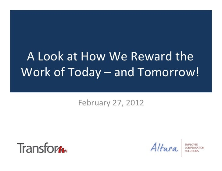A Look at How We Reward the Work of Today – and Tomorrow!                February 27, 2012