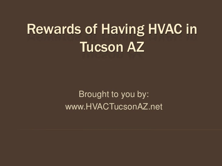 Rewards of Having HVAC in       Tucson AZ       Brought to you by:     www.HVACTucsonAZ.net