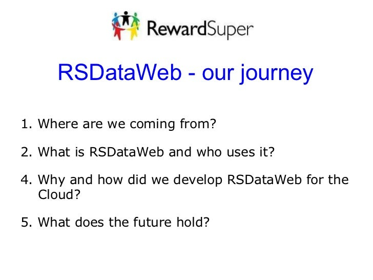 RSDataWeb - our journey 1. Where are we coming from?   2. What is RSDataWeb and who uses it?    4. Why and how did we de...