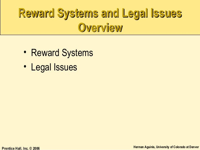 Reward Systems and Legal Issues Overview • Reward Systems • Legal Issues  Prentice Hall, Inc. © 2006  Herman Aguinis, Univ...