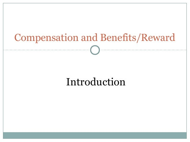 Compensation and Benefits/Reward          Introduction