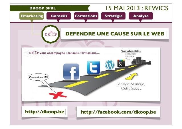 DKOOP SPRLConseils Formations Stratégie AnalyseEmarketingDEFENDRE UNE CAUSE SUR LE WEBhttp://dkoop.be http://facebook.com/...