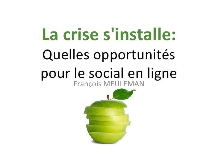 La crise sinstalle: Quelles opportunités pour le social en ligne           François MEULEMA...