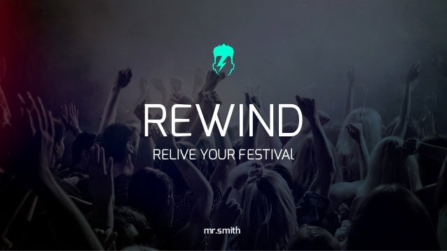 REWIND RELIVE YOUR FESTIVAl mr.smith