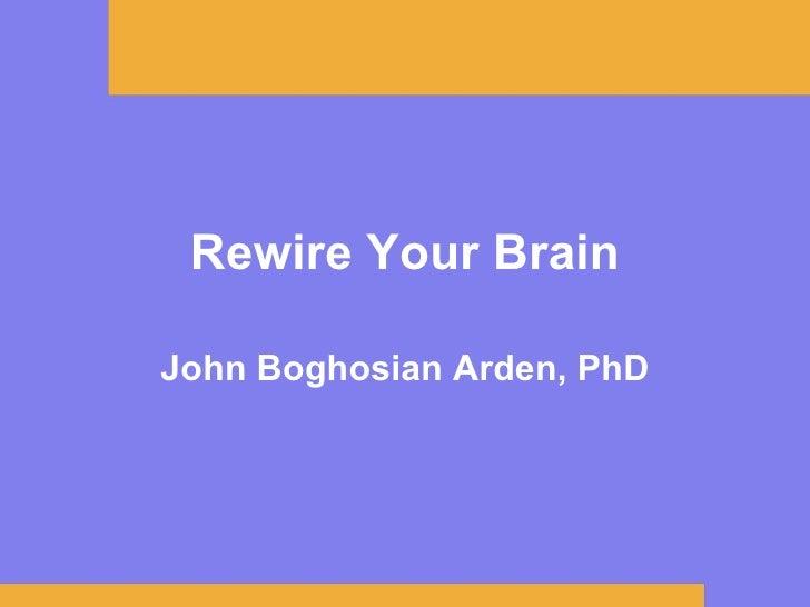 Rewire Your Brain John Boghosian Arden, PhD