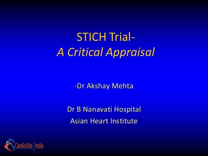 STICH Trial-A Critical Appraisal    -Dr Akshay Mehta  Dr B Nanavati Hospital   Asian Heart Institute