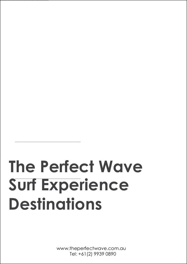 The Perfect WaveSurf ExperienceDestinations     www.theperfectwave.com.au         Tel: +61(2) 9939 0890