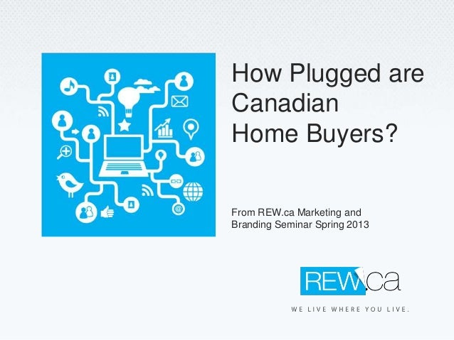 From REW.ca Marketing andBranding Seminar Spring 2013How Plugged areCanadianHome Buyers?