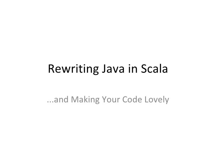 Rewriting Java in Scala ...and Making Your Code Lovely