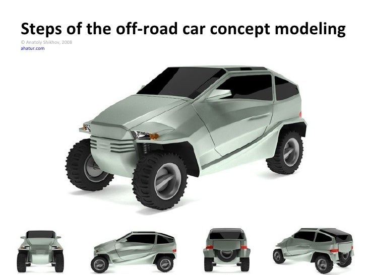 Steps of the off-road car concept modeling © Anatoly Shikhov, 2008 ahatur.com