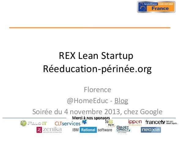 REX Lean Startup Réeducation-périnée.org Florence @HomeEduc - Blog Soirée du 4 novembre 2013, chez Google Merci à nos spon...