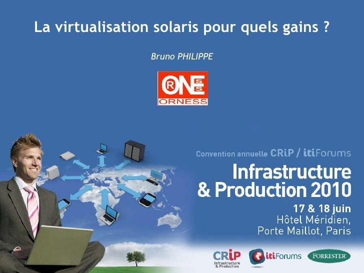 La virtualisation solaris pour quels gains ? Bruno PHILIPPE