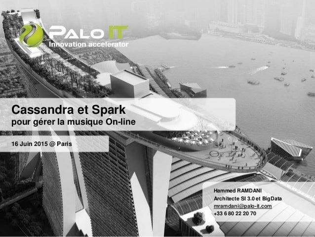 Cassandra et Spark pour gérer la musique On-line 16 Juin 2015 @ Paris Hammed RAMDANI Architecte SI 3.0 et BigData mramdani...