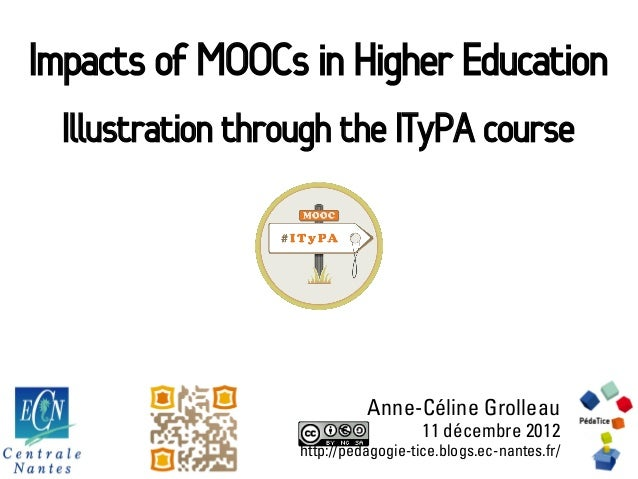 Impacts of MOOCs in Higher Education  Illustration through the ITyPA course                             Anne-Céline Grolle...