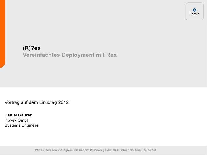 (R)?ex        Vereinfachtes Deployment mit RexVortrag auf dem Linuxtag 2012Daniel Bäurerinovex GmbHSystems Engineer       ...