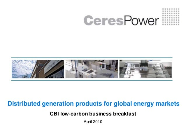 Distributed generation products for global energy markets CBI low-carbon business breakfast April 2010