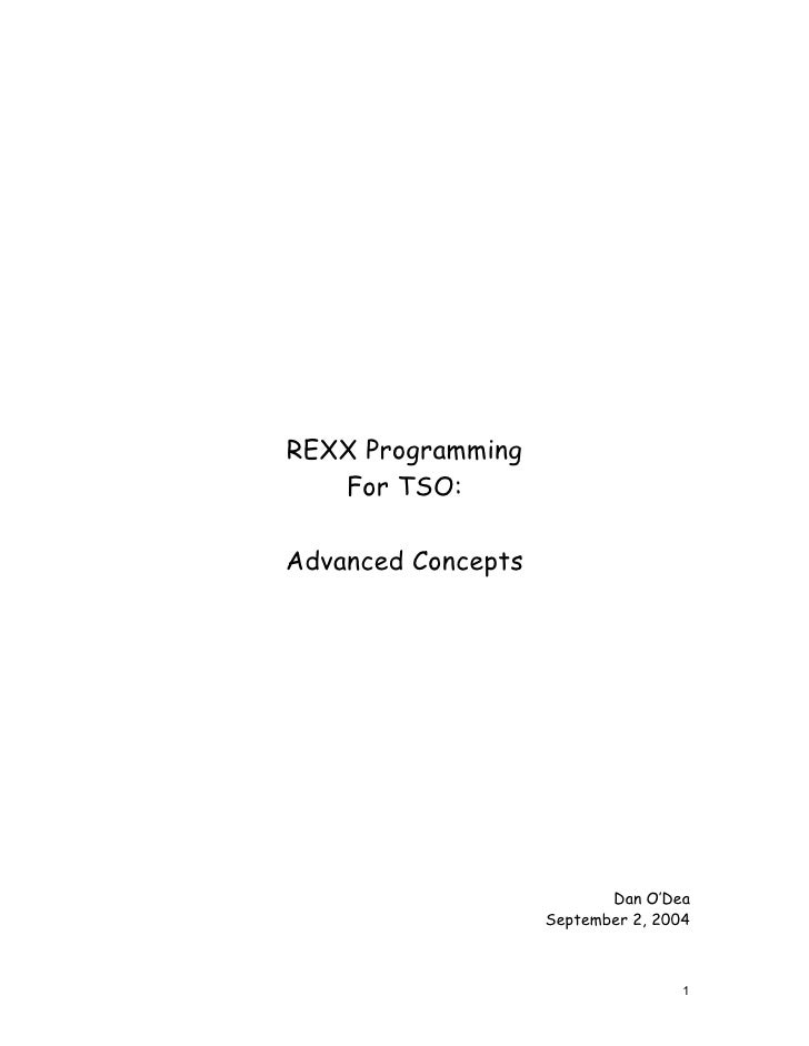 REXX Programming    For TSO:  Advanced Concepts                                Dan O'Dea                     September 2, ...