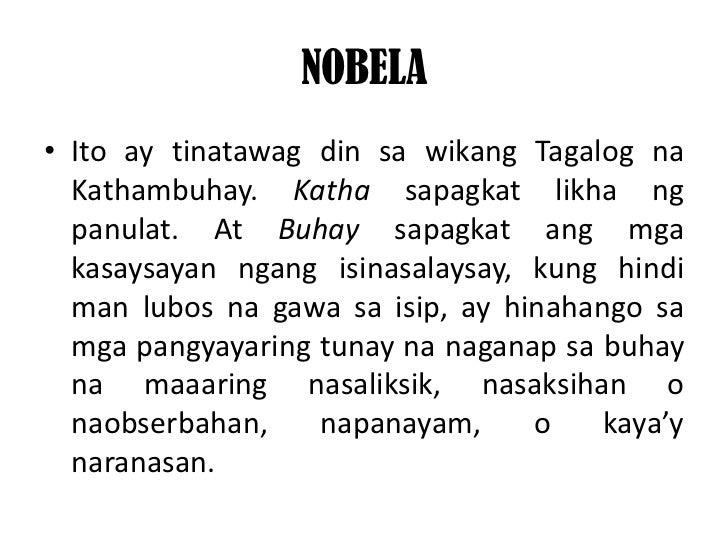 NOBELA• Ito ay tinatawag din sa wikang Tagalog na  Kathambuhay. Katha sapagkat likha ng  panulat. At Buhay sapagkat ang mg...
