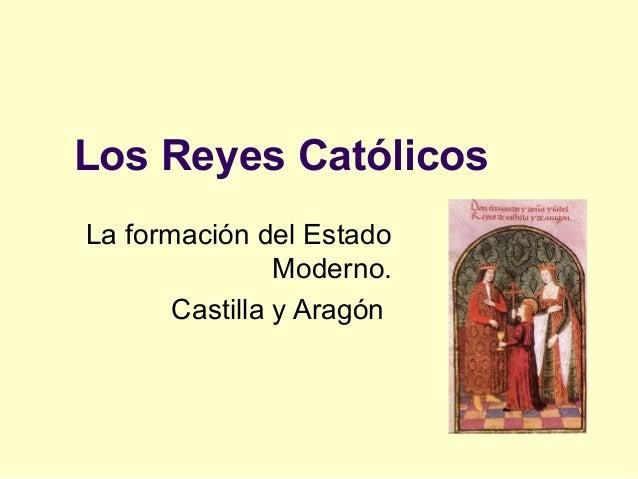Los Reyes CatólicosLa formación del Estado                Moderno.       Castilla y Aragón