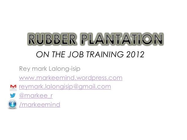 Rey mark Lalong-isip www.markeemind.wordpress.com reymark.lalongisip@gmail.com @markee_r /markeemind ON THE JOB TRAINING 2...