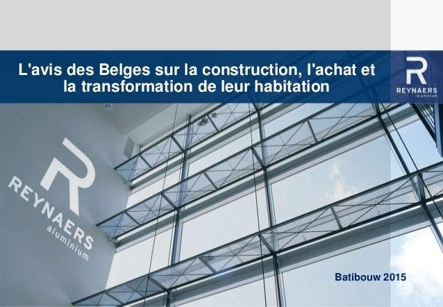 WE BRING ALUMINIUM TO LIFEL'avis des Belges sur la construction, l'achat et la transformation de leur habitation Batibouw ...