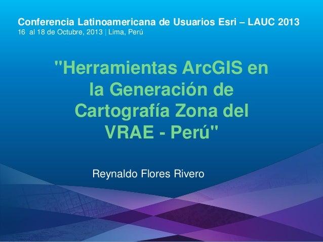 Herramientas ArcGIS en la Generación de Cartografía Zona del VRAE - Perú, Reynaldo Flores Rivero - Instituto Geográfico Nacional, Perú