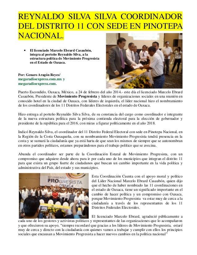 REYNALDO SILVA SILVA COORDINADOR DEL DISTRITO 11 CON SEDE EN PINOTEPA NACIONAL. El licenciado Marcelo Ebrard Casaubón, int...