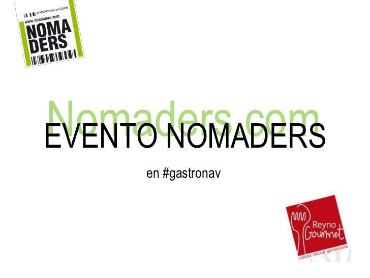 Nomaders.com<br />EVENTO NOMADERS<br />en #gastronav<br />