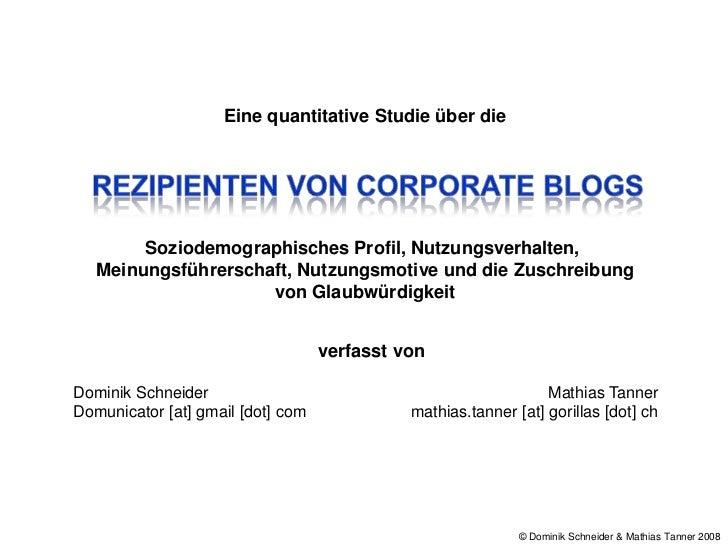 Eine quantitative Studie über die<br />Rezipienten von Corporate Blogs<br />Soziodemographisches Profil, Nutzungsverhalten...