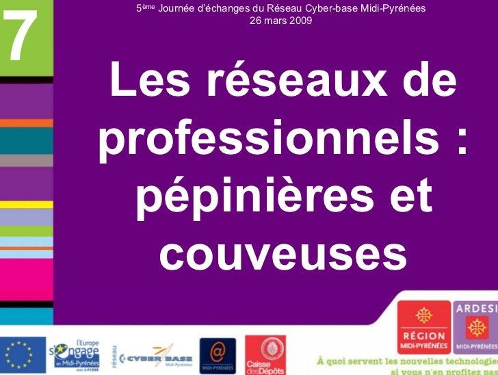 7     5ème Journée d'échanges du Réseau Cyber-base Midi-Pyrénées                            26 mars 2009    Les réseaux de...