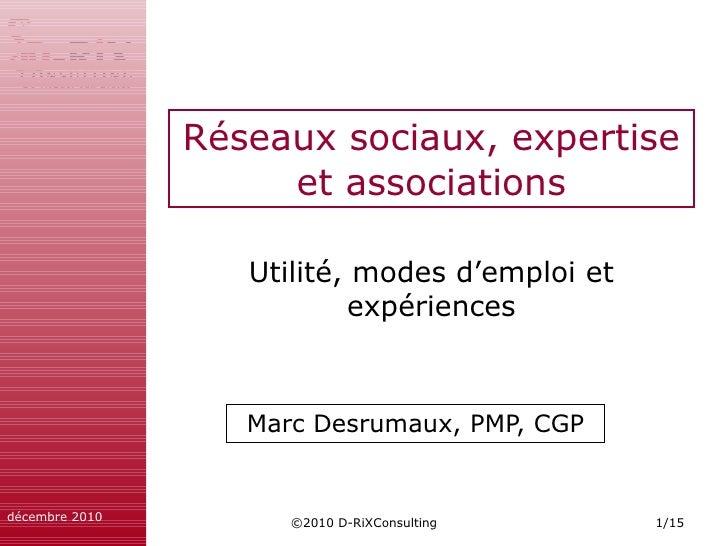 Réseaux sociaux, expertise et associations Marc Desrumaux, PMP, CGP Utilité, modes d'emploi et expériences