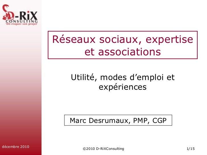 ©2010 D-RiXConsulting<br />1/15<br />décembre 2010<br />Réseaux sociaux, expertise et associations<br />Utilité, modes d'e...