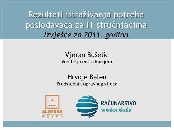 Rezultati istraživanja potreba poslodavaca za IT stručnjacimaIzvješće za 2011. godinu<br />Vjeran BušelićVoditelj centra k...
