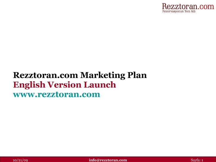 Rezztoran.com Marketing Plan  English Version Launch www.rezztoran.com   10/21/09 [email_address] Sayfa: