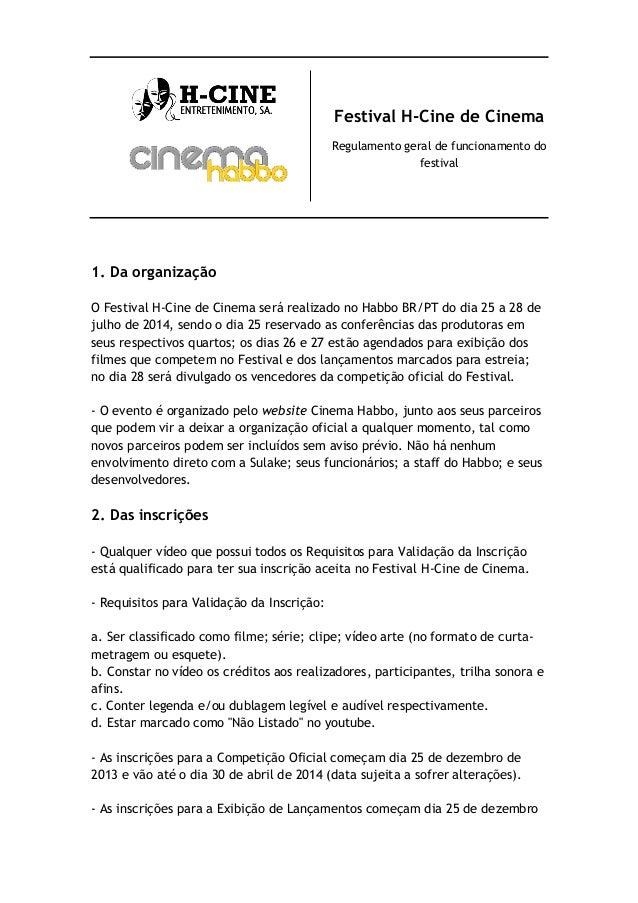 Festival H-Cine de Cinema Regulamento geral de funcionamento do festival  1. Da organização O Festival H-Cine de Cinema se...