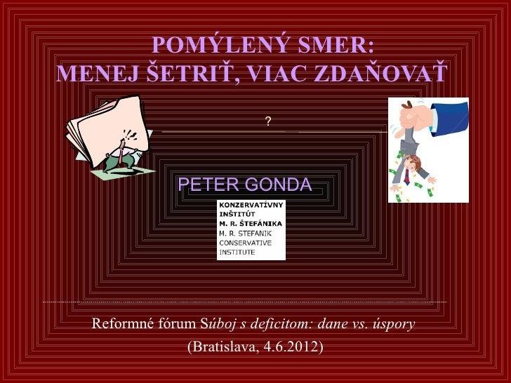 POMÝLENÝ SMER:MENEJ ŠETRIŤ, VIAC ZDAŇOVAŤ                            ?               PETER GONDA  Reformné fórum Súboj s d...