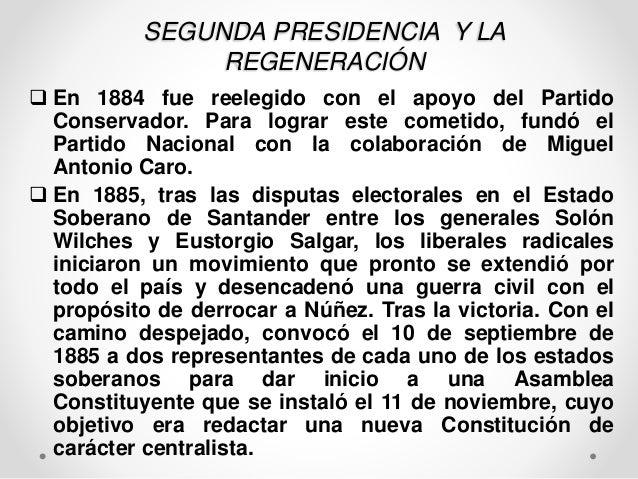 SEGUNDA PRESIDENCIA Y LA  REGENERACIÓN   En 1884 fue reelegido con el apoyo del Partido  Conservador. Para lograr este co...