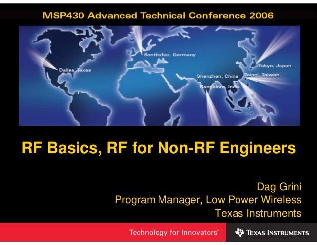 RF Basics, RF for Non-RF Engineers                                          Dag Grini           Program Manager, Low Power...