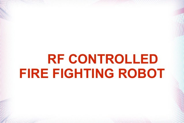 RF CONTROLLEDFIRE FIGHTING ROBOT