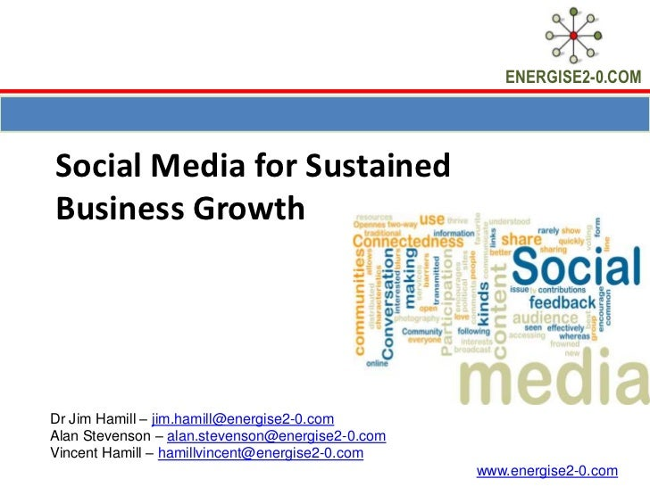 Social Media for Sustained Business Growth<br />Dr Jim Hamill – jim.hamill@energise2-0.com<br />Alan Stevenson – alan.stev...