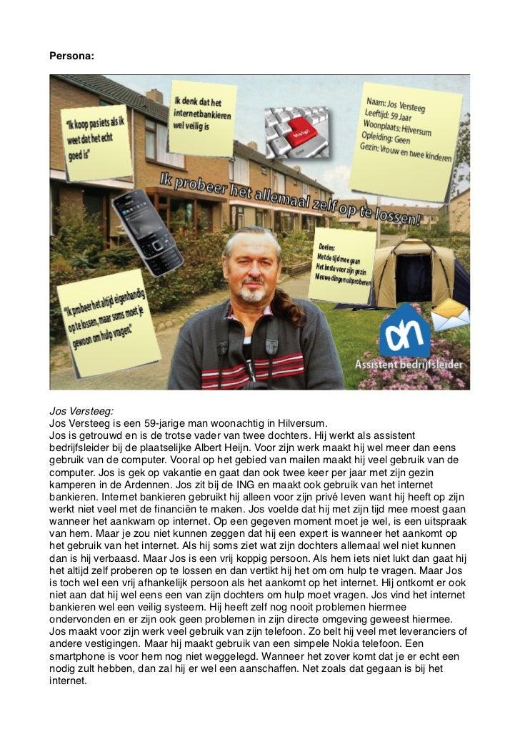 Persona:Jos Versteeg:Jos Versteeg is een 59-jarige man woonachtig in Hilversum.Jos is getrouwd en is de trotse vader van t...